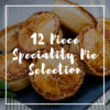 12 Piece Speciality Pie Selection